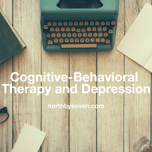 Cognitive-Behavioral Therapy and Depression | northbyseven.com