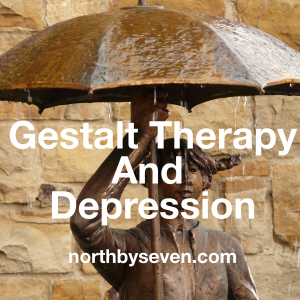 Gestalt Therapy and Depression | northbyseven.com